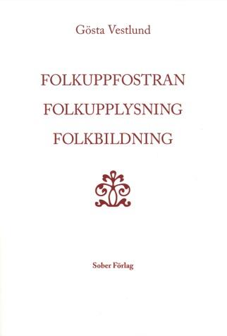 Folkuppfostran Folkupplysning Folkbildning det svenska folkets bildningshistoria - en översikt