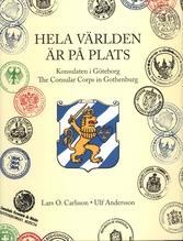 Hela världen är på plats : konsulaten i Göteborg / the conslar corps in Gothenburg