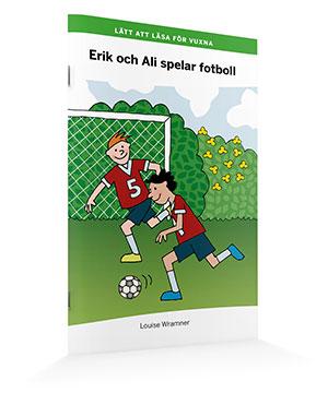 Lätt att läsa för vuxna (grön): Erik och Ali spelar fotboll
