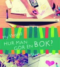 MY WORLD: HUR MAN GÖR EN BOK