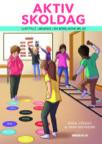 Aktiv skoldag : lustfyllt lärande i en rörelserik miljö