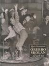 Örebroskolan då och nu - minnen och fakta