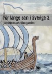 För länge sen i Sverige 2 - Järnåldern och vikingatiden